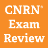 NEW CNRN® Exam Review for eLearning